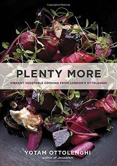 Plenty More: Vibrant Vegetable Cooking from London's Otto...