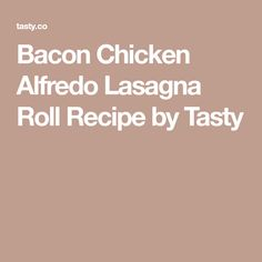 Bacon Chicken Alfredo Lasagna Roll Recipe by Tasty