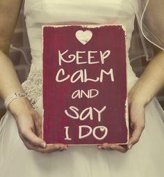 """Keep Calm and Say I Do""  |Handmade by ~kristi~  Leesburg, Virginia, Loudoun County, Northern Virginia, VA, USA|"