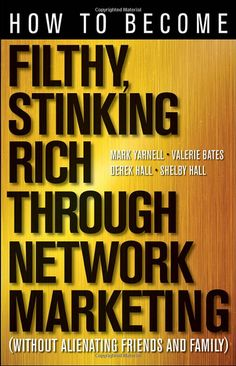 SHow To Become Filthy, Stinking Rich Through Network Marketing