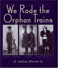 We Rode The Orphan Trains by Andrea Warren  I gave this to a young lady who needed a non-fiction book for summer reading. 6/26/13 BM