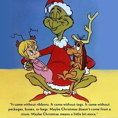 """""""Maybe Christmas means a little bit more.""""  #grinch"""
