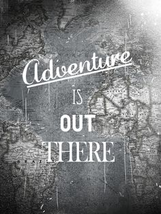 Adventure IS out there...