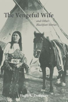 The Vengeful Wife and Other Blackfoot Stories: Hugh A. Dempsey: 9780806137711: Books - Amazon.ca