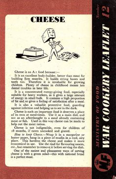 Wartime Recipes ~ Cheese  These recipes are taken from the Ministry of Food leaflets issued in the United Kingdom during the Second World War