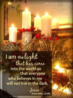 JOHN 12:46 Jesus is truly the LIGHT of the WORLD.  His light is in our soul. Let it shine forth onto others.  H.R.