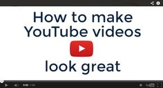How to make your youtube videos look great