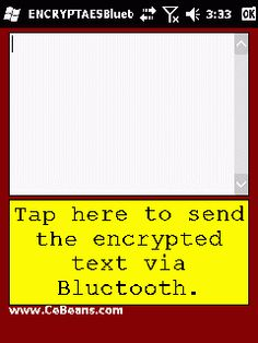 ENCRYPTDESBluetooth©  This program encrypts text that you enter or paste with DES encryption and sends the DES file via Bluetooth to another PocketPC with the PocketPC ENCRYPTDESBluetooths(c) app to decode the message. Simply enter or paste the text and tap the button to create the DES file and send via Bluetooth. The DES encryption/decryption is from (c)Jorge Travieso - Implements the S-DES algorithm for encryption applying Cipher Block Chaining(CBC)  http://www.cebeans.com/encryptdesblueto