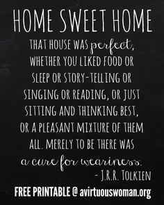 {Home Sweet Home} Get the FREE Printable @ AVirtuousWoman.org ---- That house was perfect... a cure for weariness. - J.R.R. Tolkien
