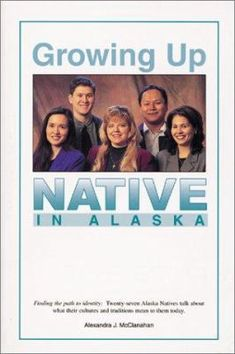 Growing up native in Alaska : [interviews] Indigenous Peoples Day, Ciri, Alaska, Growing Up, Nativity, Foundation, History, Books, Amazon