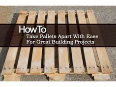 How To Take Pallets Apart With Ease For Great Building Projects