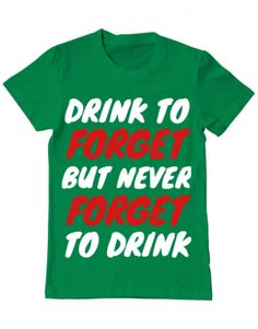 Tricou Tricou Drink to forget Forget, Drinks, Mens Tops, T Shirt, Design, Women, Drinking, Supreme T Shirt, Tee Shirt