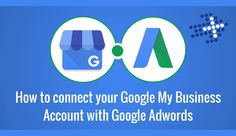How to connect your Google My Business Account with Google Adwords