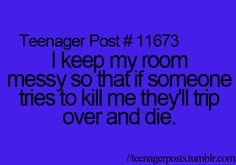thats what ill tell my mom the next time she tells me to clean my room