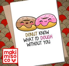 DONUT KNOW what I'd DOUGH without you Greeting Card - Love birthday Boyfriend Girlfriend Anniversary Friend Cute Pun Food Couple valentines #donut #foodpun #puncard #pun #kawaii