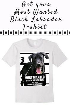 Most Wanted Black Labrador T-shirt - Dog Tee Shirts -- 100% Cotton. Imported. Machine wash cold with like colors, dry low. Anvil relaxed fit, red, green (grass), white, crew neck tee, sayings, quotes, unisex, man, women, girls, boys. Dog Lover t shirts, B