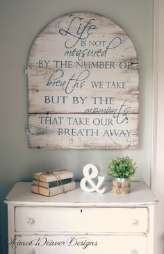 Life is not measured by the number of breaths we take but by the moments that take our breath away | wood sign by Aimee Weaver Designs