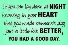 If you can lay down at night knowing in your heart that you made someone's day just a bit better, you had a good day! #TalkItUpTV