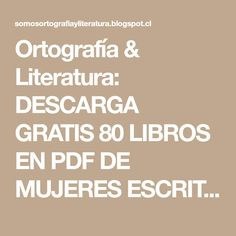 Ortografía & Literatura: DESCARGA GRATIS 80 LIBROS EN PDF DE MUJERES ESCRITORAS
