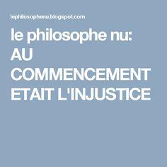 le philosophe nu: AU COMMENCEMENT ETAIT L'INJUSTICE