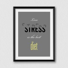 Less Stress is The Best Diet. Printable funny and by Cartelmania