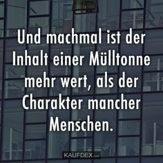 Und manchmal ist der Inhalt einer Mülltonne mehr wert… And sometimes the contents of a garbage bin are worth more than the character of some people. Funny Photos Of People, False Friends, German Quotes, Truth Of Life, Life Rules, Depression Quotes, Life Is Hard, Thoughts And Feelings, Humor