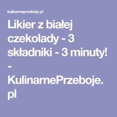 Likier z białej czekolady - 3 składniki - 3 minuty! - KulinarnePrzeboje.pl