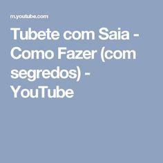 Tubete com Saia - Como Fazer (com segredos) - YouTube