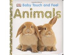 Baby Touch and Feel: Animals (Baby Touch and Feel (DK Publishing)) Toddler Books, Childrens Books, Touch And Feel Book, Dk Publishing, Toys For 1 Year Old, Thing 1, Books For Boys, 1 Year Olds, Baby Gear