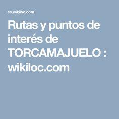 Rutas y puntos de interés de TORCAMAJUELO : wikiloc.com
