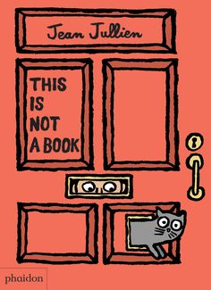 /New Board Book /  This Is Not A Book | Jean Jullien /   Phaidon Press / March 28, 2016  / ISBN: 9780714871127