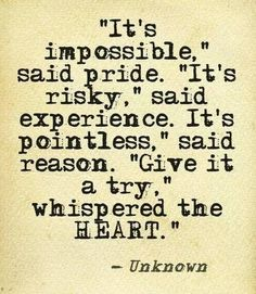"""...""""Give it a try"""" whispered the heart."""