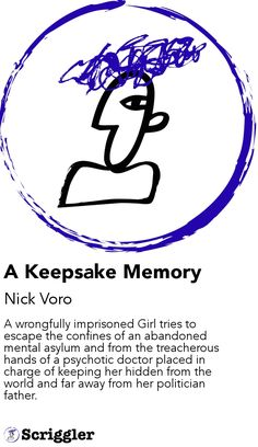 A Keepsake Memory by Nick Voro https://scriggler.com/detailPost/story/119326 A wrongfully imprisoned Girl tries to escape the confines of an abandoned mental asylum and from the treacherous hands of a psychotic doctor placed in charge of keeping her hidden from the world and far away from her politician father.