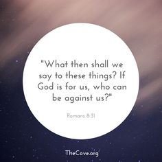 """What then shall we say to these things?  If God is for us, who can be against us?""  Romans 8:31 #Scripture"