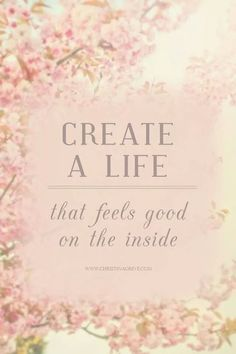 ♥♥ Create A Life that feels good on the inside .... ♥♥ ....