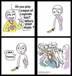 Pretty much sums up how I feel about Teemo mains