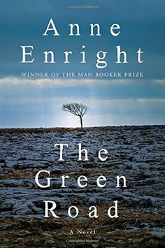 The Green Road: A Novel My first Ann Enright- move over colm Toibin- as premier Irish novelist. Family life in Ireland.