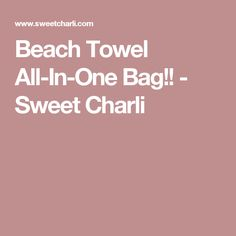 Beach Towel All-In-One Bag!! - Sweet Charli