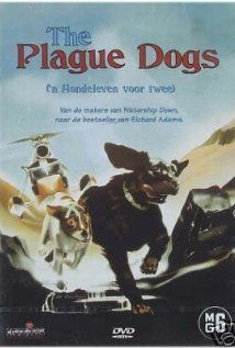 Plague Dogs - One of the most under rated animated films.  Takes on some serious topics, but ma I nly, it beautifully made.