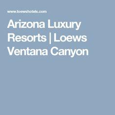 Arizona Luxury Resorts | Loews Ventana Canyon