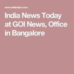 India News Today at GOI News, Office in Bangalore