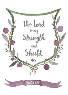 The Lord is my strength and shield Psalm 28:7  I love the picture of God as a shield throughout the Bible. We have Him as our protector, our defense, our help. No matter what we may face in this world, we need not be afraid. Let this bible verse print be your reminder that the Lord is your strength and shield. #thelordismystrength #psalm28 #bibleverseprint