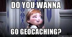 Do you wanna go geocaching?
