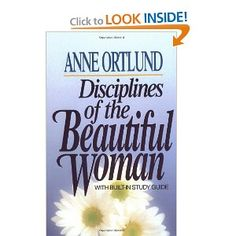 Disciplines of the Beautiful Woman: Anne Ortlund: 9780849929830: Amazon.com: Books