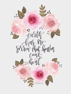 Earth has no sorrow that heaven can't heal / Song Lyrics / Christian / Florals / Lettering / Good Quotes / Believer / Bible Verses