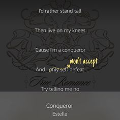 Words matter. Change the language change the meaning.  Lyrics to Estelle's song Conqueror as transcribed by LyricFind and presented in Amazon's Prime Music app.
