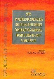 SIPES, un modelo de simulación del sistema de pensiones contributivas en España : proyecciones de gasto a largo plazo / Joan Gil Trasfi ... [et al.]. Madrid : Ministerio de Economía y Hacienda. Instituto de Estudios Fiscales, 2008. Matèries: Pensions; Simulació per ordinador; Models economètrics. http://cataleg.ub.edu/record=b2201798~S1*cat   #bibeco