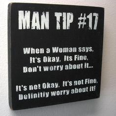 A very true Man Tip..... Take notes!