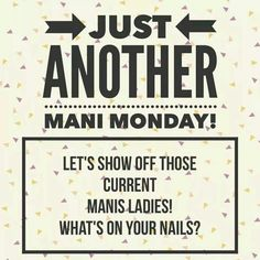 Just another mani Monday. Show us your mani on this Monday.
