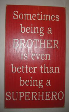 Sometimes being a BROTHER is even better than being a SUPERHERO, Brothers, Boy, Bedroom, Playroom, Sign, Decor
